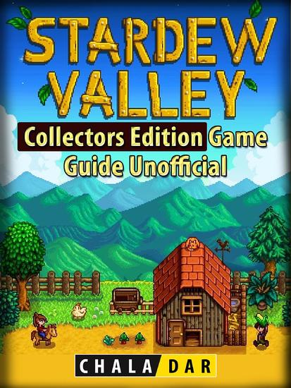Stardew Valley Collectors Edition Game Guide Unofficial - cover