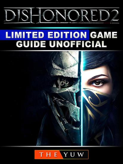 Dishonored 2 Limited Edition Game Guide Unofficial - cover