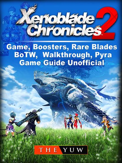 Xenoblade Chronicles 2 Game Boosters Rare Blades BoTW Walkthrough Pyra Game Guide Unofficial - cover