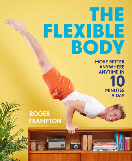 The Flexible Body - Move better anywhere anytime in 10 minutes a day - cover
