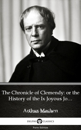 The Chronicle of Clemendy or the History of the Ix Joyous Journeys Carbonnek by Arthur Machen - Delphi Classics (Illustrated) - cover