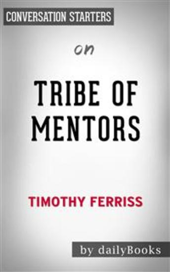 Tribe of Mentors: by Timothy Ferriss | Conversation Starters - cover