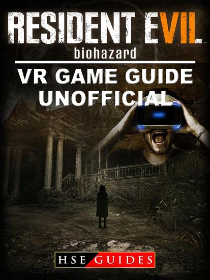 Resident Evil Biohazard VR Game Guide Unofficial - cover