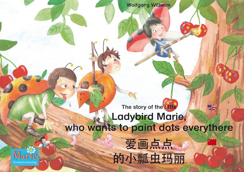 """爱画点点 的小瓢虫玛丽 中文-英文 The story of the little Ladybird Marie who wants to paint dots everythere Chinese-English ai hua dian dian de xiao piao chong mali Zhongwen-Yingwen - 小瓢虫 玛丽 册 1 Number 1 from the books and radio plays series """"Ladybird Marie"""" - cover"""