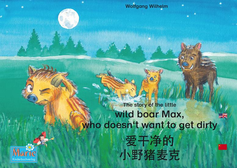 """爱干净的 小野猪麦克 中文 - 英文 The story of the little wild boar Max who doesn't want to get dirty Chinese-English ai gan jin de xiao ye zhu maike Zhongwen-Yingwen - 小瓢虫 玛丽 册 3 Number 3 from the books and radio plays series """"Ladybird Marie"""" - cover"""