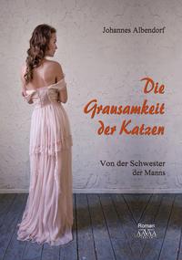 Bücher für 2018: Die Grausamkeit der Katzen Schwester der Manns von Johannes Albendorf online lesen auf 24symbols