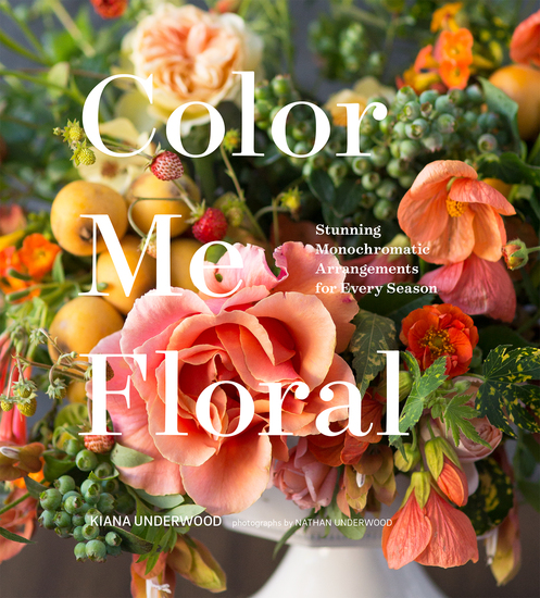Color Me Floral - Stunning Monochromatic Arrangements for Every Season - cover
