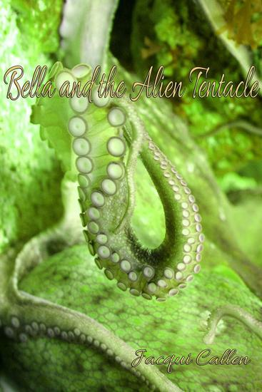 Bella and the Alien Tentacle - and the Alien Tentacle - cover