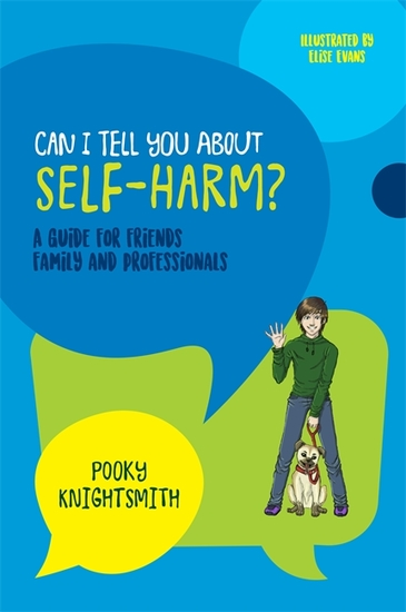Can I Tell You About Self-Harm? - A Guide for Friends Family and Professionals - cover