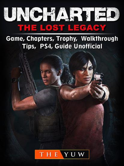 Uncharted The Lost Legacy Game Chapters Trophy Walkthrough Tips PS4 Guide Unofficial - cover