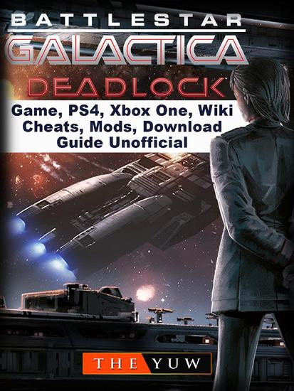 Battlestar Gallactica Deadlock Game PS4 Xbox One Wiki Cheats Mods Download Guide Unofficial - cover
