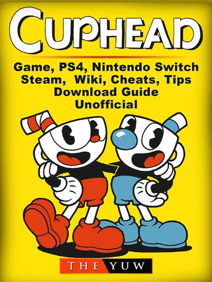 Cuphead Game PS4 Nintendo Switch Steam Wiki Cheats Tips Download Guide Unofficial - cover