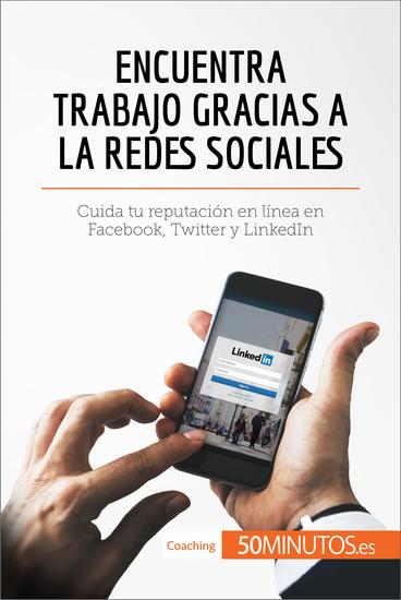 Encuentra trabajo gracias a las redes sociales - Cuida tu reputación en línea en Facebook Twitter y LinkedIn - cover