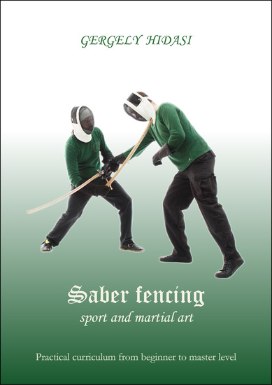 Saber fencing sport and martial art - Practial curriculum from the beginner to master level - cover