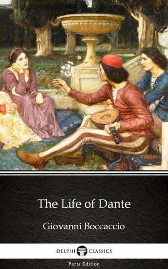 The Life of Dante by Giovanni Boccaccio - Delphi Classics (Illustrated) - cover