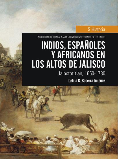 Indios españoles y africanos en los Altos de Jalisco - Jalostotitlán 1650-1780 - cover