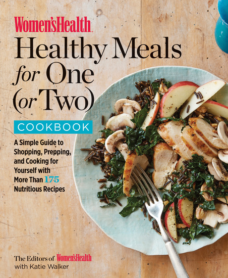 Women's Health Healthy Meals for One (or Two) Cookbook - A Simple Guide to Shopping Prepping and Cooking for Yourself with More Than 175 Nutritious Recipes - cover