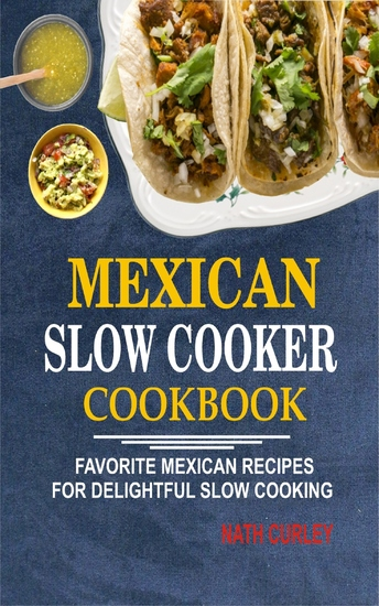 Mexican Slow Cooker Cookbook - Favorite Mexican Recipes For Delightful Slow Cooking - cover