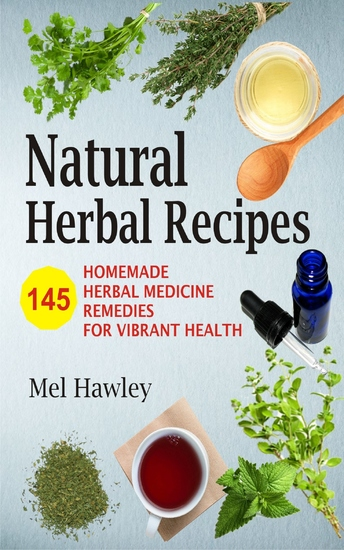 Natural Herbal Recipes - 145 Homemade Herbal Medicine Remedies for Vibrant Health - cover