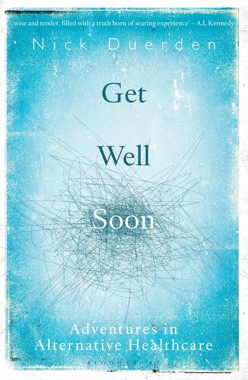 Get Well Soon - Adventures in Alternative Healthcare - cover