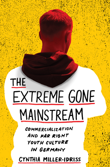 The Extreme Gone Mainstream - Commercialization and Far Right Youth Culture in Germany - cover