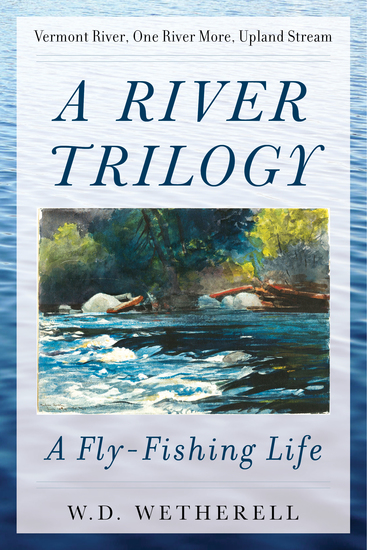 A River Trilogy - A Fly-Fishing Life - cover