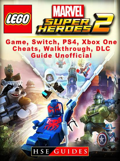 Lego Marvel Super Heroes 2 Game Switch PS4 Xbox One Cheats Walkthrough DLC Guide Unofficial - cover