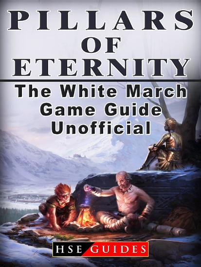 Pillars of Eternity the White March Game Guide Unofficial - cover