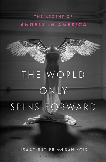 The World Only Spins Forward - The Ascent of Angels in America - cover