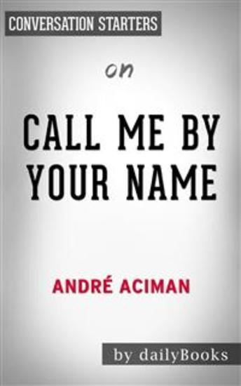 Call Me By Your Name: by Andre Aciman | Conversation Starters - cover