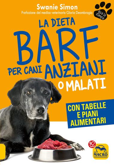 La Dieta Barf per Cani Anziani o Malati - Con tabelle e piani alimentari - cover