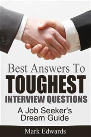 Best Answers To Toughest Interview Questions : A Job Seeker's Dream Guide - cover