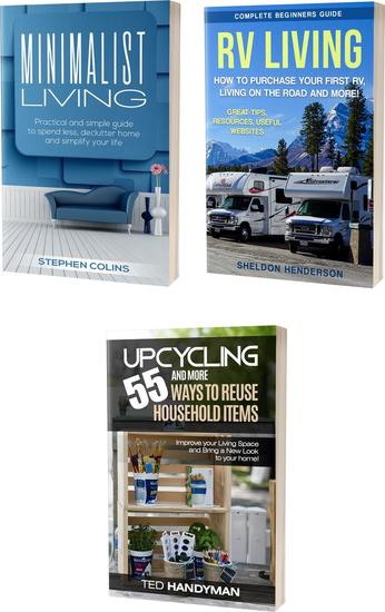 Upcycling: 55 and More Ways to Reuse Household Items: Improve Your Living Space & Minimalist Living: Practical and Simple Guide to Spend Less Declutter And Rv Living: Complete Beginners Guide - cover