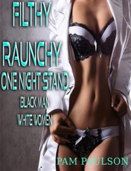 Filthy Raunchy One Night Stand : Black Man White Women - cover