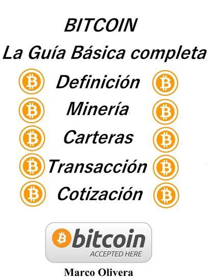 BITCOIN La Guía Básica Completa - Definición Minería Carteras Transacción y Cotización - cover