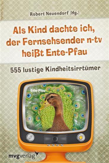 Als Kind dachte ich der Fernsehsender n-tv heißt Ente-Pfau - 555 lustige Kindheitsirrtümer - cover