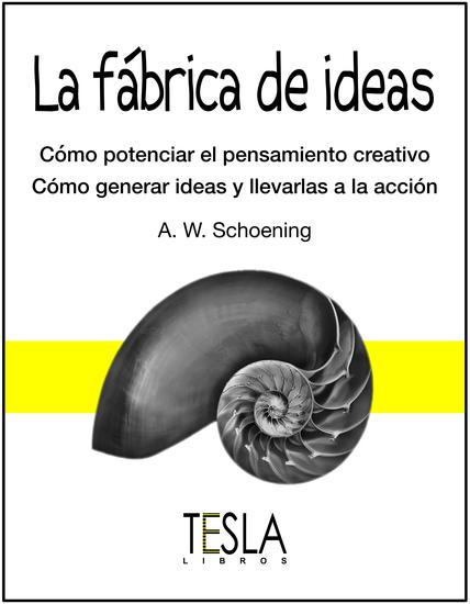 La fábrica de ideas - Cómo potenciar el pensamiento creativo-Cómo general ideas y llevarlas a cabo - cover