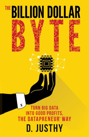 The Billion Dollar Byte - Turn Big Data into Good Profits the Datapreneur Way - cover
