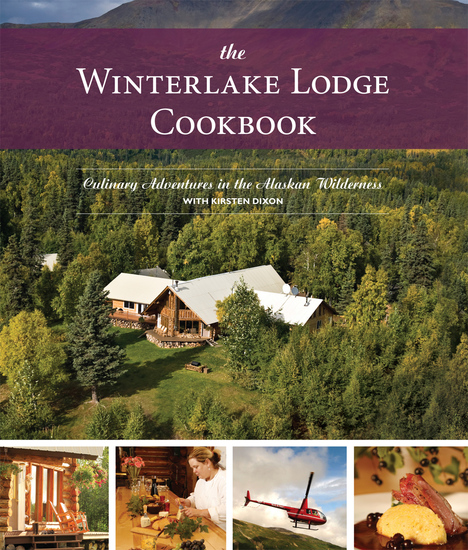 The Winterlake Lodge Cookbook - Culinary Adventures in the Alaskan Wilderness - cover