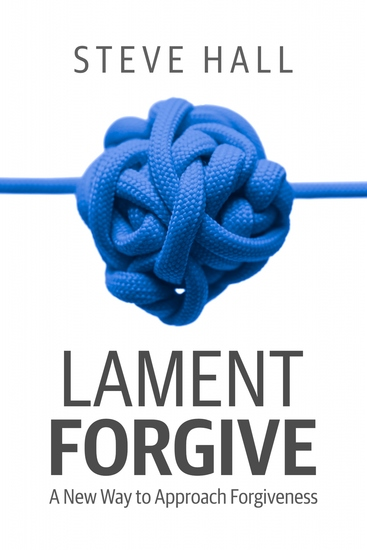 Lament Forgive - A New Way to Approach Forgiveness - cover