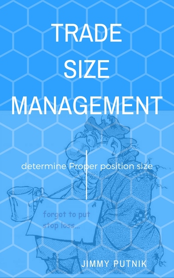 Trade Size Management - How to Determine Proper Position Size When Trading Forex Metals Futures and Stocks - cover