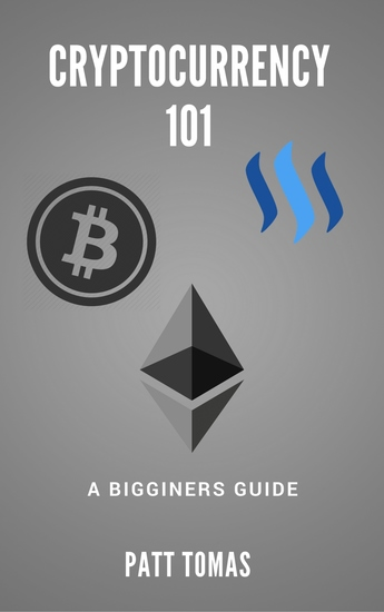 Cryptocurrency 101: - A Beginners Guide To Understanding Cryptocurrencies and Tow To Make Money From Trading - cover