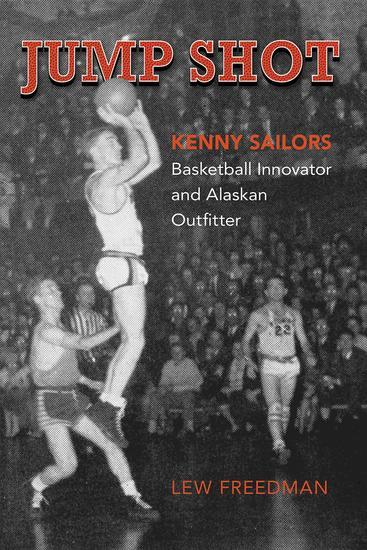 Jump Shot: Kenny Sailors - Basketball Innovator and Alaskan Outfitter - cover