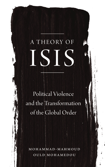 A Theory of ISIS - Political Violence and the Transformation of the Global Order - cover