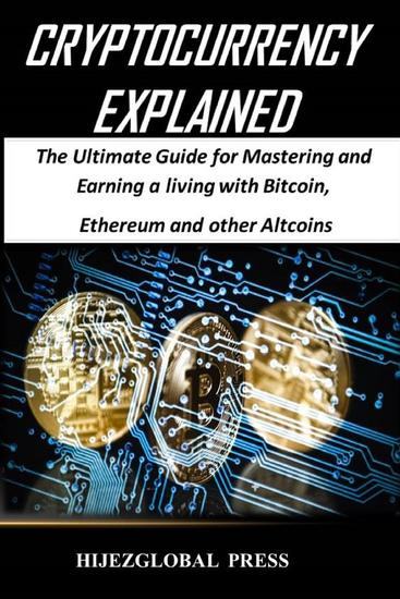 Cryptocurrency Explained - The Ultimate Guide for Mastering and Earning a living with Bitcoin Ethereum and other Altcoins - cover