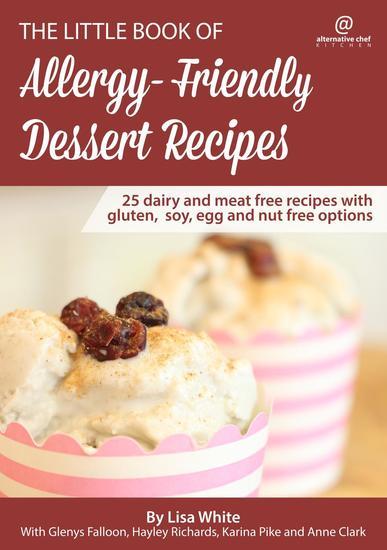 Dessert Recipes: 25 Dairy and Meat Free Recipes with Gluten Soy Egg and Nut Free Options - The Little Book of Allergy-Friendly Recipes - cover