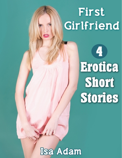 First Girlfriend: 4 Erotica Short Stories - cover