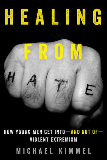 Healing from Hate - How Young Men Get Into—and Out of—Violent Extremism - cover