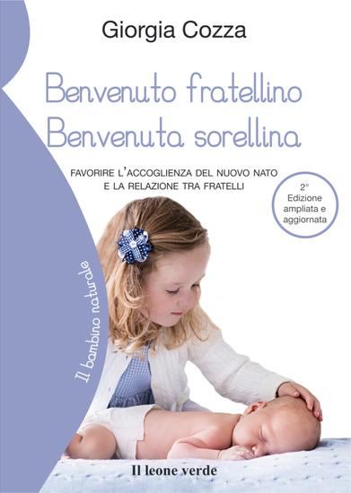 Benvenuto fratellino Benvenuta sorellina - Favorire l'accoglienza del nuovo nato e la relazione tra fratelli - Seconda edizione ampliata e aggiornata - cover