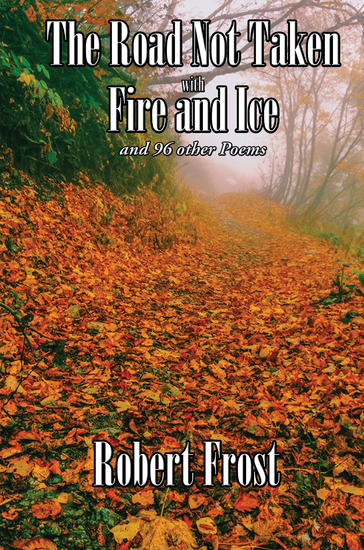 The Road Not Taken with Fire and Ice - and 96 other Poems - cover